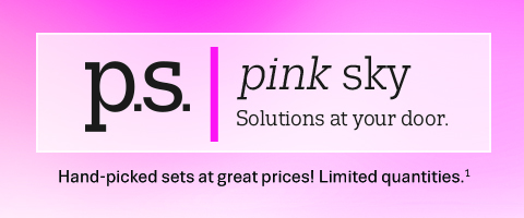 Pink Sky solutions are hand-picked styles at 31% off delivered to your door, only for a limited time!