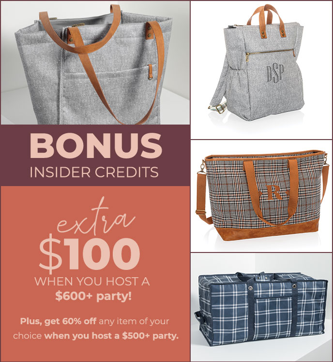 BONUS INSIDER CREDITS - EXTRA $100 WHEN YOU HOST A $600= PARTY! - PLUS GET 60% OFF ANY ITEM OD YOUR CHOISE WHEN YOU HOST A $500 PARTY.